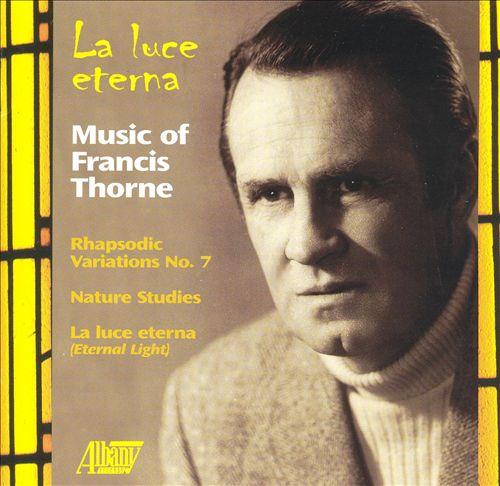 La Luce eternal: Music of Francis Thorne