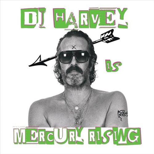 DJ Harvey Is the Sound Of Mercury Rising, Vol. 2