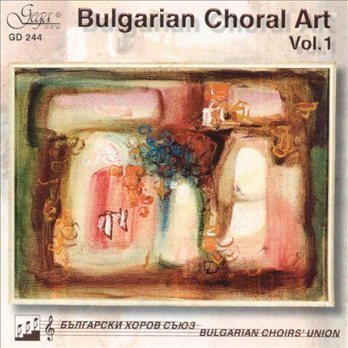 Bulgarian Choral Art, Vol. 1