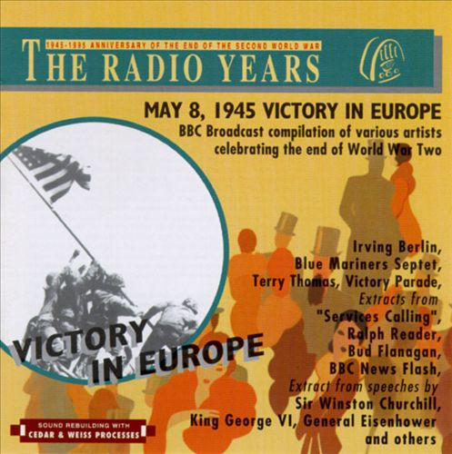 The Radio Years: May 8, 1945 Victory in Europe