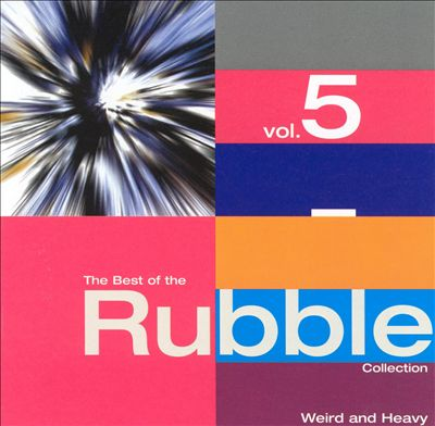 The Best of the Rubble Collection, Vol. 5: Weird and Heavy
