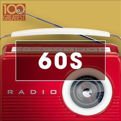 100 Greatest 60s: Golden Oldies from the Sixties