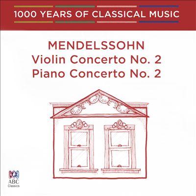 Mendelssohn: Violin Concerto No. 2; Piano Concerto No. 2