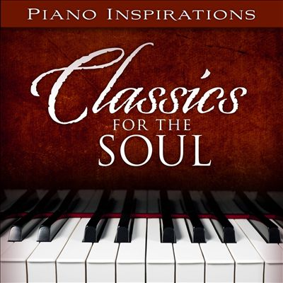 Piano Inspirations: Classics for the Soul