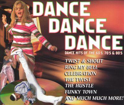 Dance Dance Dance: Dance Hits of the 60's, 70's, & 80's