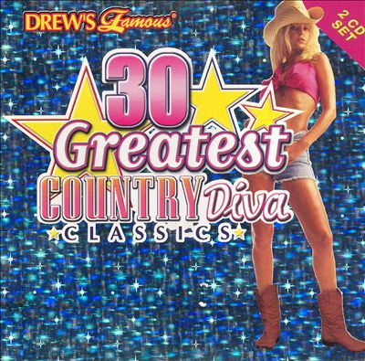 Drew's Famous 30 Greatest Country Diva Classics