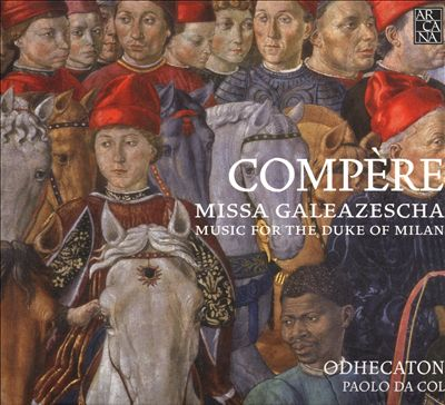 Compère: Missa Galeazescha - Music for the Duke of Milan