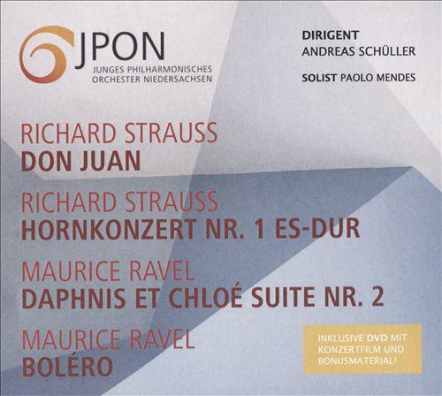 Richard Strauss: Don Juan; Hornkonzert Nr. 1; Maurice Ravel: Daphnis et Chloé Suite No. 2; Boléro