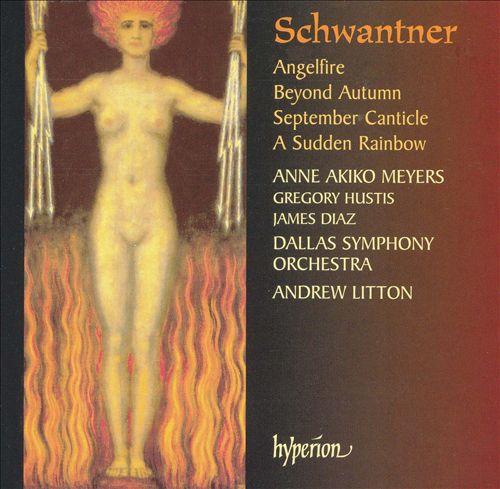 Schwanter: Angelfire; Beyond Autumn; September Canticle; A Sudden Rainbow