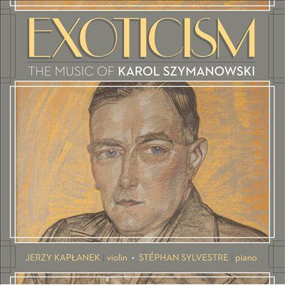 Exoticism: The Music of Karol Szymanowski