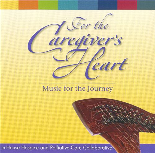 For The Caregiver's Heart: Music For The Journey