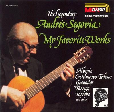 The Legendary Andrés Segovia: My Favorite Works