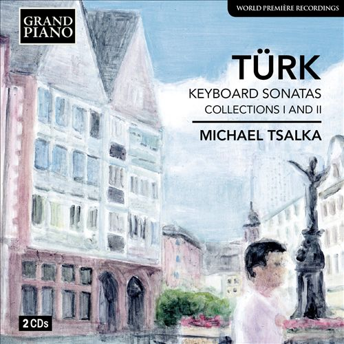 Daniel Gottlob Türk: Keyboard Sonatas, Collections 1 & 2