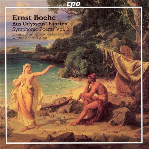 Ernst Boehe: Aus Odysseus' Fahrten, Symphonic Poems Vol. 2