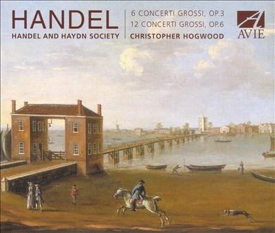 Handel: 6 Concerti Grossi, Op. 3; 12 Concerti Grossi, Op. 6
