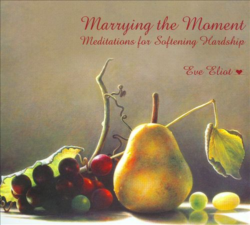 Marrying the Moment: Meditations for Softening Hardship