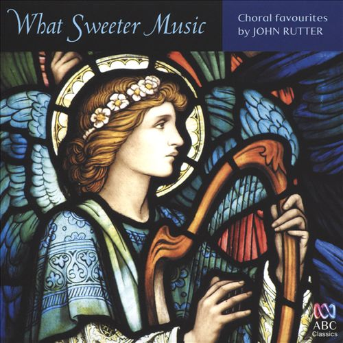 What Sweeter Music: Choral Favourites by John Rutter