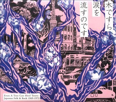 Even a Tree Can Shed Tears: Japanese Folk & Rock 1969-1973