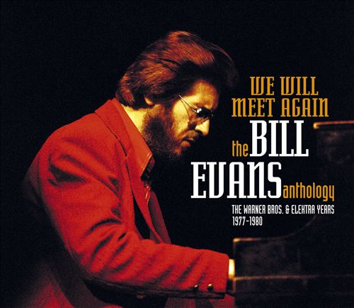 We Will Meet Again: The Bill Evans Anthology (The Warner Bros. & Elektra Years 1977-1980)