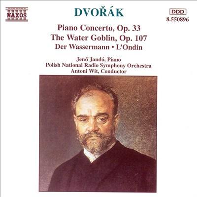 Dvorák: Piano Concerto, Op. 33; The Water Goblin, Op. 107