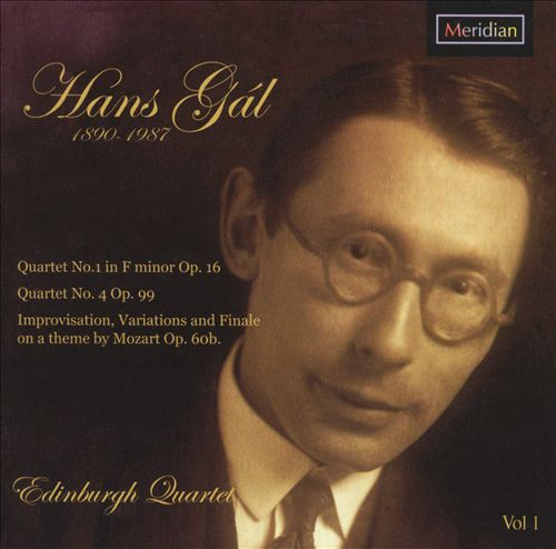 Hans Gál: Quartets Nos. 1 & 4; Improvisation, Variations and Finale on a theme by Mozart