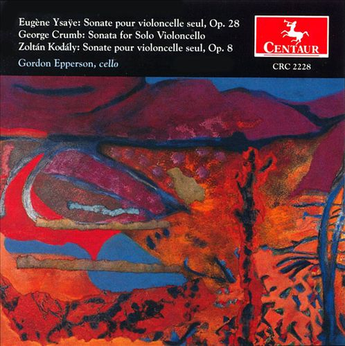 Eugène Ysaÿe: Sonate pour violoncelle seul, Op. 28; George Crumb: Sonata for Solo Violoncello