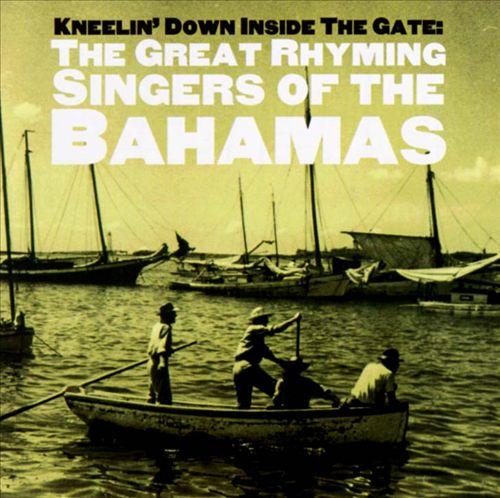 Kneelin' Down Inside the Gate: Great Rhyming Singers of the Bahamas