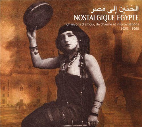 Nostalgique Egypte: Chansons D'Amour, De Charme et Improvisations, 1925-1960