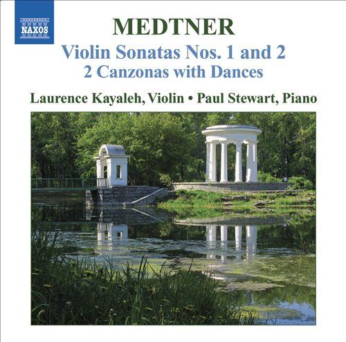 Medtner: Violin Sonatas Nos. 1 & 2; 2 Canzonas with Dances