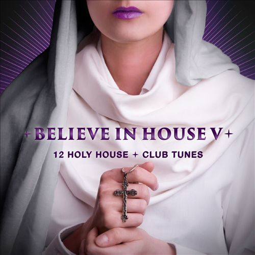 Believe in House, Vol. 5: 12 Holy House & Club Tunes