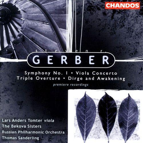 Steven Gerber: Symphony No. 1; Viola Concerto; Triple Overture; Dirge and Awakening