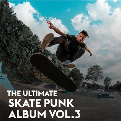 The Ultimate Skate Punk Album, Vol. 3