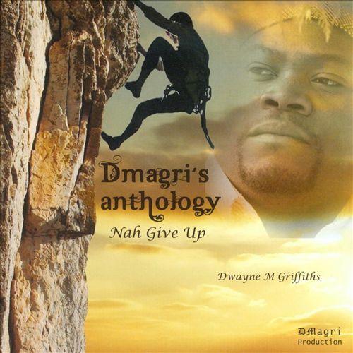 Dmagri's Anthology: Nah Give Up