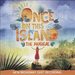 Once on This Island: The Musical [New Broadway Cast Recording]