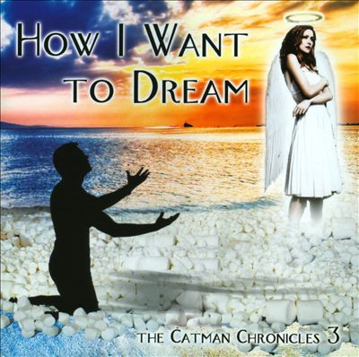 How I Want to Dream: The Catman Chronicles 3