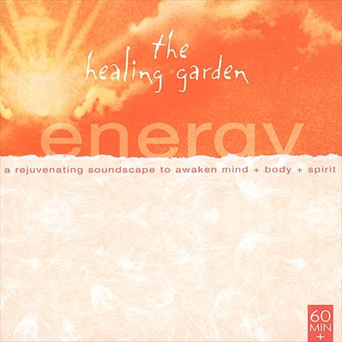 The Healing Garden Music: Energy