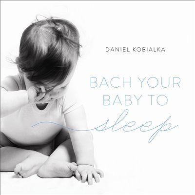 Bach Your Baby to Sleep