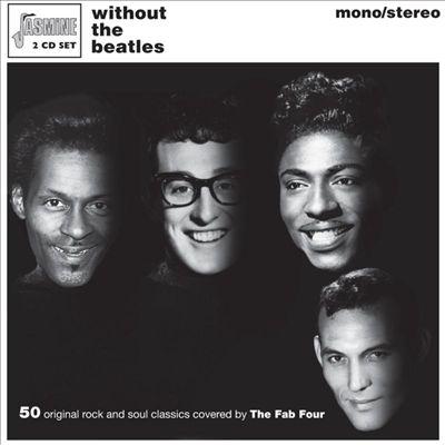 Without the Beatles: 50 Original Rock & Soul Classics