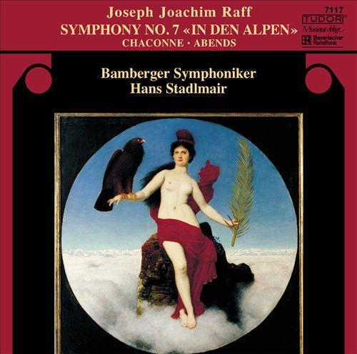"Joseph Joachim Raff: Symphony No. 7 ""In Den Alpen""; Chaconne; Abends"