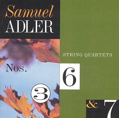 Samuel Adler: String Quartets Nos. 3, 6, 7