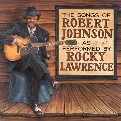 The Songs of Robert Johnson as Performed by Rocky