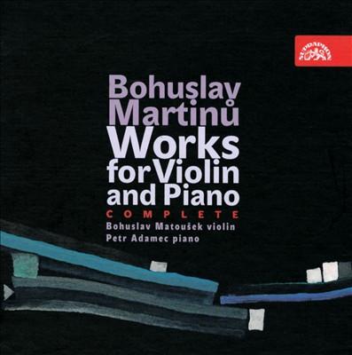 Bohuslav Martinu: Works for Violin and Piano, Complete