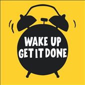 Wake Up Get It Done