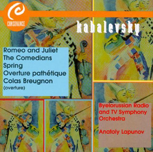 Dmitry Kabelevsky: Romeo and Juliet; The Comedians; Spring; Overture pathétique; Colas Breugnon Overture
