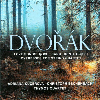 Dvorak: Love Songs, Op. 83; Piano Quintet in A Major, Op. 81