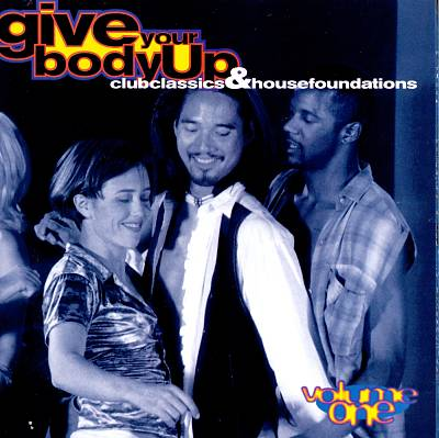 Give Your Body Up: Club Classics & House Foundations