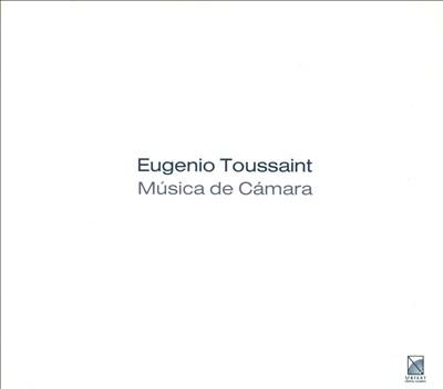 Eugenio Toussaint: Música de Cámara