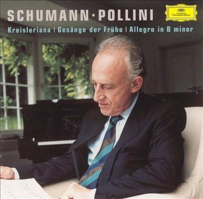 Schumann: Kreisleriana; Gesänge der Frühe; Allegro in B minor