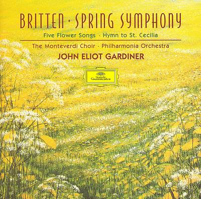 Britten: Spring Symphony; Five flower Songs; Hymn to St. Cecilia