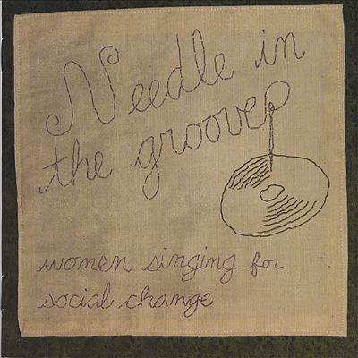 Needle in the Groove: Women Singing for Social Change